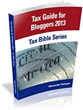 Tax Guide for Bloggers 2013 (Tax Bible Series)