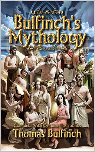 Bulfinch's Mythology: Complete With Original Illustrations