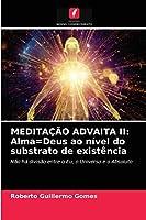 Meditação Advaita II: Alma=Deus ao nível do substrato de existência