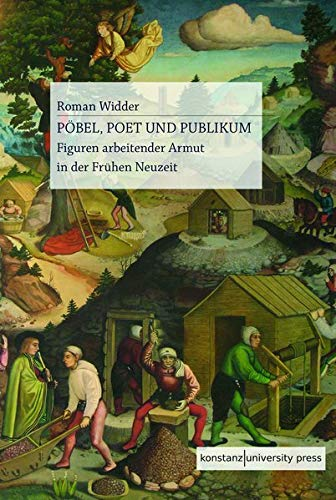 Pöbel, Poet und Publikum: Figuren arbeitender Armut in der Frühen Neuzeit