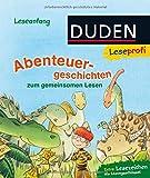 Duden Leseprofi – Abenteuergeschichten: zum gemeinsamen Lesen (Erstes Lesen Vorschule)