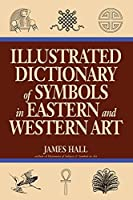 Illustrated Dictionary Of Symbols In Eastern And Western Art (Icon Editions)