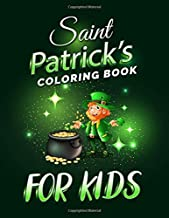St. Patrick's Day Coloring Book For Kids: Cute St. Patrick's Day Children's Book. This Book Will Make All Kids Happy