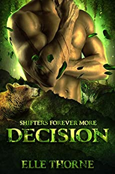 Decision: Shifters Forever More (Shifters Forever Worlds Book 38) by [Elle Thorne]