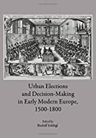 Urban Elections and Decision-Making in Early Modern Europe, 1500-1800