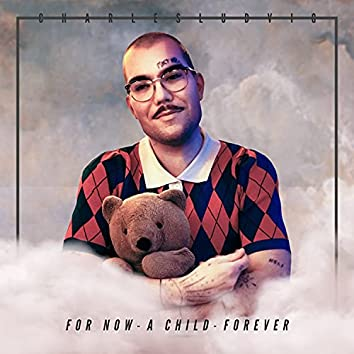 For now - a child - forever