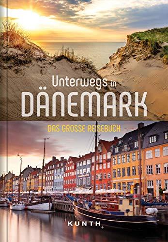 Unterwegs in Dänemark: Das große Reisebuch (KUNTH Unterwegs in ... / Das grosse Reisebuch)