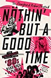 tim good - Nöthin' But a Good Time: The Uncensored History of the '80s Hard Rock Explosion