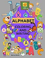 Alphabet Coloring and Writing: Amazing Activity Book for kids Learning to Read and Write the Uppercase and Lowercase Letters of the alphabet Preschool Workbook for 3-5, 5-7 Workbook for beginners Workbook for school and home.
