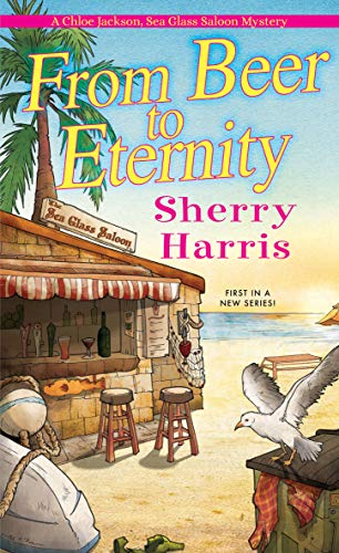 From Beer to Eternity (A Chloe Jackson, Sea Glass Saloon Mystery Book 1) by [Sherry Harris]