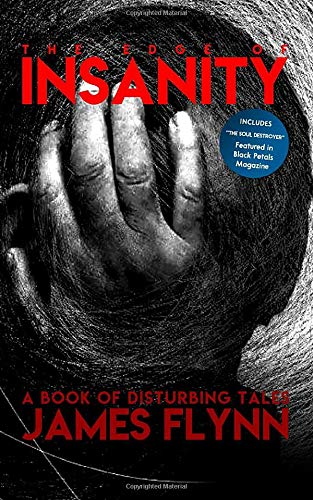 The Edge of Insanity: A book of disturbing tales by James Flynn