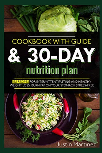 Compare Textbook Prices for Cookbook with guide & 30-day nutrition plan: 155 recipes for intermittent fasting and healthy weight loss, which helps burn fat on your stomach stress-free  ISBN 9798729580705 by Justin Martinez
