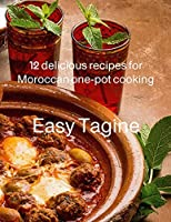 Easy Tagine: 12 delicious recipes for Moroccan one-pot cooking