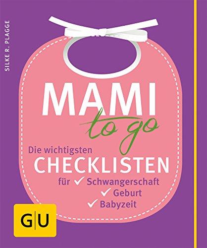 Mami to go: Die wichtigsten Checklisten für Schwangerschaft, Geburt, Babyzeit