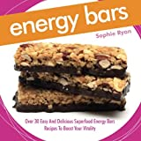 Energy Bars: Over 30 Easy And Delicious Superfood Energy Bars RecipesTo Boost Your Vitality
