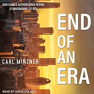 End of an Era     How China's Authoritarian Revival Is Undermining Its Rise              By:                                                                                                                                 Carl Minzner                               Narrated by:                                                                                                                                 David Colacci                      Length: 9 hrs and 17 mins     17 ratings     Overall 4.1
