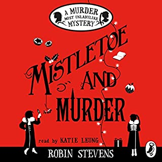 Mistletoe and Murder     A Murder Most Unladylike Mystery              By:                                                                                                                                 Robin Stevens                               Narrated by:                                                                                                                                 Katie Leung                      Length: 6 hrs and 18 mins     57 ratings     Overall 4.8