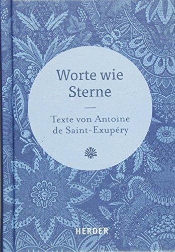 Worte wie Sterne: Texte von Antoine de Saint-Exupéry