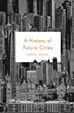 Brook, D: History of Future Cities - Daniel Brook