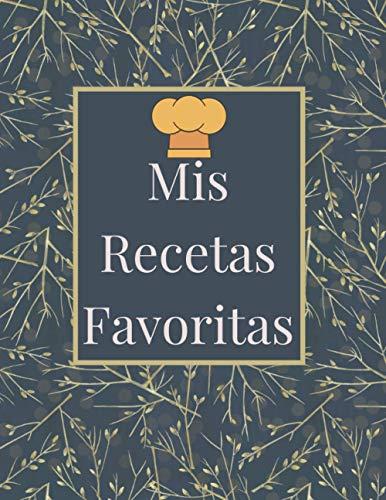 Mis Recetas Favoritas: Haga su propio libro de cocina - Diario de recetas en blanco y organizador de recetas - Idea de regalos de cocina