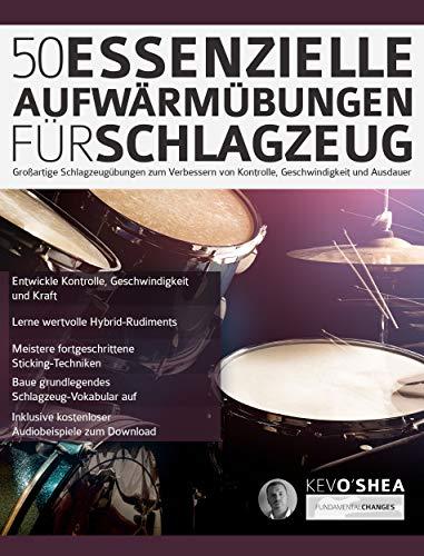 50 Essenzielle Aufwärmübungen für Schlagzeug: Großartige Schlagzeugübungen zum Verbessern von Kontrolle, Geschwindigkeit und Ausdauer (Schlagzeug gelernt 1)