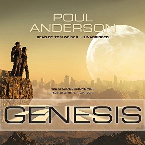 Genesis                   By:                                                                                                                                 Poul Anderson                               Narrated by:                                                                                                                                 Tom Weiner                      Length: 7 hrs and 13 mins     2 ratings     Overall 2.5