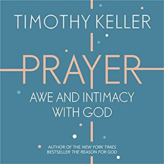 Prayer: Experiencing Awe and Intimacy with God                   By:                                                                                                                                 Timothy Keller                               Narrated by:                                                                                                                                 Sean Pratt                      Length: 9 hrs and 3 mins     118 ratings     Overall 4.6