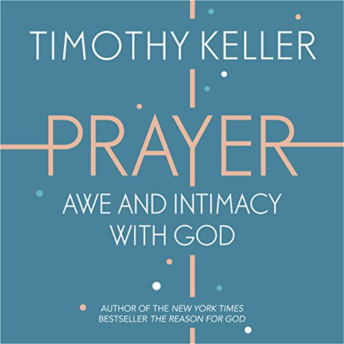 Prayer: Experiencing Awe and Intimacy with God audiobook cover art