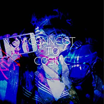 Connect to Cosmic (feat. CUL)