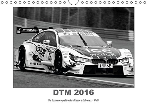 DTM 2016 - Die Tourenwagen Premium Klasse in Schwarz - Weiß (Wandkalender 2016 DIN A4 quer): Motorsport der Extraklasse in Schwarz -Weiss Fotografie (Monatskalender, 14 Seiten ) (CALVENDO Sport)