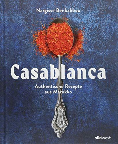 Casablanca: Authentische Rezepte aus Marokko voller Herz und Leidenschaft - abwechslungsreich, aromatisch, traditionell und modern
