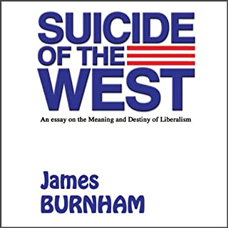 Suicide of the West     An Essay on the Meaning and Destiny of Liberalism              By:                                                                                                                                 James Burnham                               Narrated by:                                                                                                                                 Phillip J. Sawtelle                      Length: 10 hrs and 51 mins     38 ratings     Overall 4.6