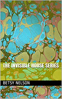 The Invisible House Series by [Betsy Nelson]