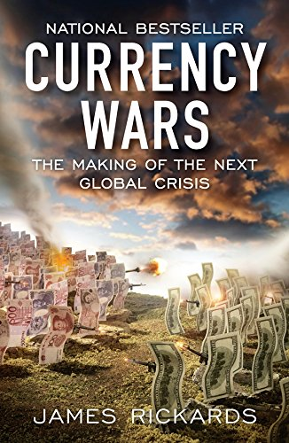 Ebook Currency Wars The Making Of The Next Global Crisis By James Rickards