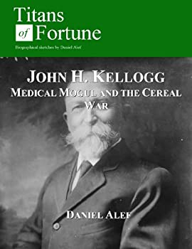 John H Kellogg  Medical Mogul and the Cereal War  Titans of Fortune