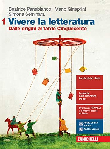 Vivere la letteratura. Per le Scuole superiori. Con e-book. Con espansione online. Dalle origini al tardo Cinquecento (Vol. 1)