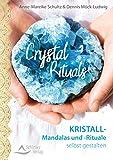 Crystal Rituals: Kristall-Mandalas und -Rituale selbst gestalten - Anne-Mareike Schultz