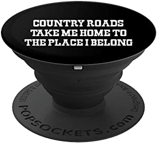Country Roads Take Me Home To The Place I Belong PopSockets Grip and Stand for Phones and Tablets