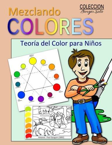 Mezclando Colores: Teoria del Color para Ninos: Volume 7 (Coleccion Borges Soto)