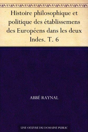 Couverture du livre Histoire philosophique et politique des établissemens des Européens dans les deux Indes. T. 6