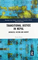 Transitional Justice in Nepal: Interests, Victims and Agency