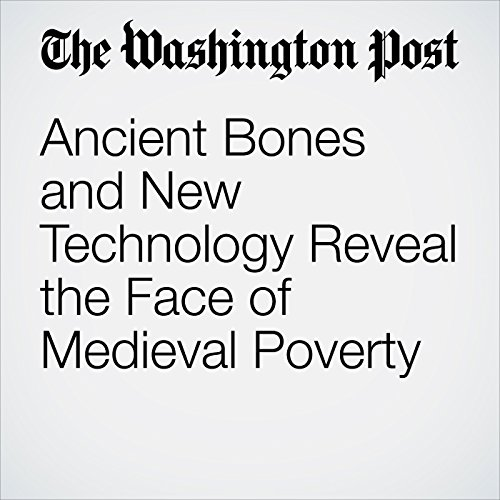 Ancient Bones and New Technology Reveal the Face of Medieval Poverty copertina