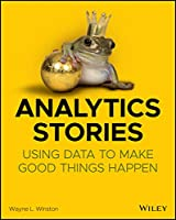 Analytics Stories: Using Data to Make Good Things Happen Front Cover