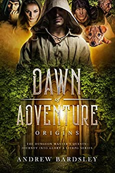 [Andrew Bardsley]のDawn of Adventure (Book 1): Origins: The Dungeon Master's Quests: Journey into Glory (A LitRPG Series) (English Edition)