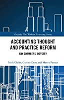 Accounting Thought and Practice Reform: Ray Chambers' Odyssey (Routledge New Works in Accounting History)