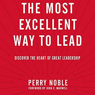 The Most Excellent Way to Lead     Discover the Heart of Great Leadership              By:                                                                                                                                 Perry Noble                               Narrated by:                                                                                                                                 Carl Cartee                      Length: 6 hrs and 14 mins     116 ratings     Overall 4.6
