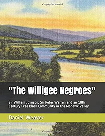 The Willigee Negroes: Sir William Johnson, Sir Peter Warren and an 18th Century Free Black Community in the Mohawk Valley