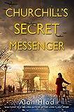 Churchill's Secret Messenger: A WW2 Novel of...