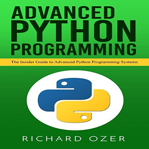 Advanced Python Programming: The Insider Guide to Advanced Python Programming Systems                   By:                                                                                                                                 Richard Ozer,                                                                                        Python Programming                               Narrated by:                                                                                                                                 Trevor Clinger                      Length: 2 hrs and 42 mins     4 ratings     Overall 5.0