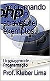 Programando em PHP através de exemplos: Linguagem de Programação (Linguagens de Programação Livro 1)